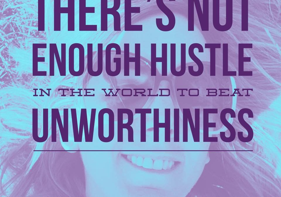 #DailySoulSlap: There's Not Enough HUSTLE in the World to Beat UNWORTHINESS!