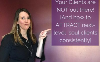 Your Clients are not 'Out There' [And How To Attract Soul Clients Consistently]