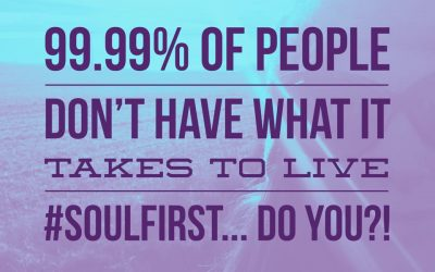 99.99% of People DON'T Have What it Takes to Live #SoulFirst… Do You? [How to Run a Successful Spiritual Business]