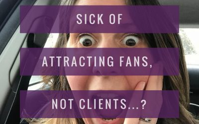 Why You're Attracting Fans, Not Clients & How to Sign Your Next-Level Client NOW