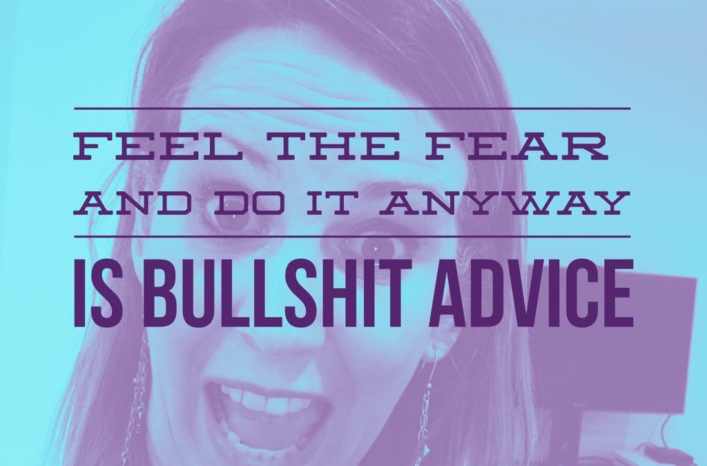 'Feel the fear and do it anyway' is BULLSHIT advice! [How to overcome fear and stay in alignment]