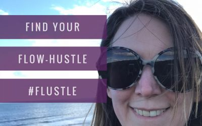 Find Your Flow-Hustle #Flustle [Or how to stay in flow AND implement a plan]