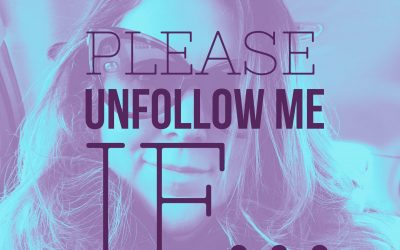 Please Unfollow Me If…